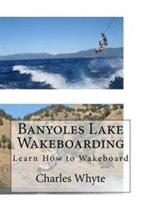 Banyoles Lake Wakeboarding: Learn How to Wakeboard