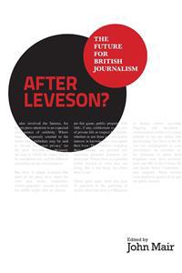After Leveson? - The Future for British Journalism