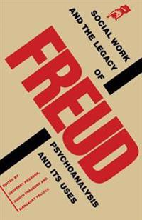 Social Work and the Legacy of Freud: Psychoanalysis and Its Uses