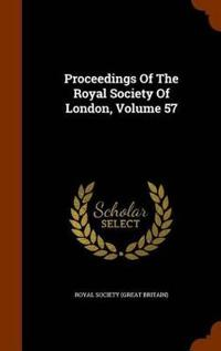 Proceedings of the Royal Society of London, Volume 57