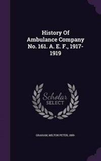 History of Ambulance Company No. 161. A. E. F., 1917-1919