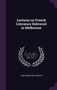 Lectures on French Literature Delivered in Melbourne