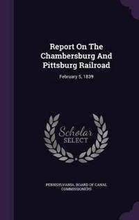 Report on the Chambersburg and Pittsburg Railroad