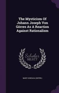 The Mysticism of Johann Joseph Von Gorres as a Reaction Against Rationalism