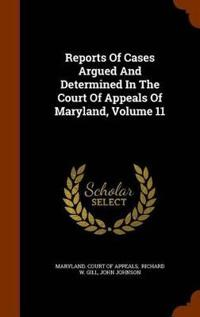 Reports of Cases Argued and Determined in the Court of Appeals of Maryland, Volume 11