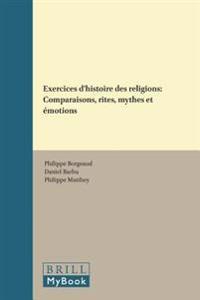 Exercices D'Histoire Des Religions: Comparaisons, Rites, Mythes Et Emotions