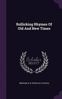 Rollicking Rhymes of Old and New Times