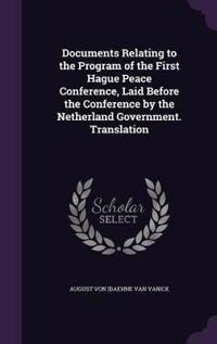 Documents Relating to the Program of the First Hague Peace Conference, Laid Before the Conference by the Netherland Government. Translation