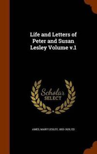 Life and Letters of Peter and Susan Lesley Volume V.1