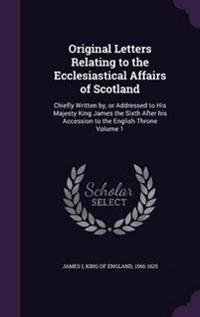 Original Letters Relating to the Ecclesiastical Affairs of Scotland