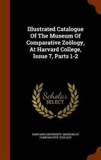 Illustrated Catalogue of the Museum of Comparative Zoology, at Harvard College, Issue 7, Parts 1-2
