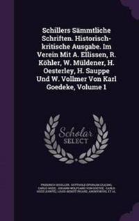 Schillers Sammtliche Schriften. Historisch-Kritische Ausgabe. Im Verein Mit A. Ellissen, R. Kohler, W. Muldener, H. Oesterley, H. Sauppe Und W. Vollmer Von Karl Goedeke, Volume 1