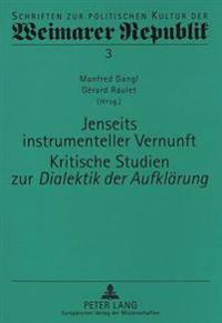 Jenseits Instrumenteller Vernunft. Kritische Studien Zur Dialektik Der Aufklaerung