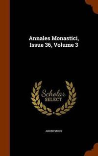 Annales Monastici, Issue 36, Volume 3