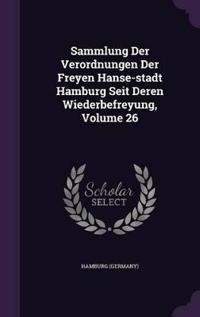 Sammlung Der Verordnungen Der Freyen Hanse-Stadt Hamburg Seit Deren Wiederbefreyung, Volume 26