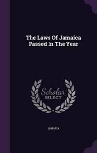 The Laws of Jamaica Passed in the Year