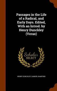 Passages in the Life of a Radical, and Early Days. Edited, with an Introd. by Henry Dunckley (Verax)