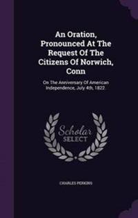 An Oration, Pronounced at the Request of the Citizens of Norwich, Conn