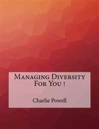 Managing Diversity for You !