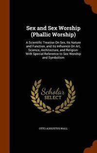 Sex and Sex Worship (Phallic Worship)
