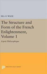 The Structure and Form of the French Enlightenment, Volume 1