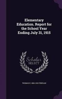 Elementary Education. Report for the School Year Ending July 31, 1915