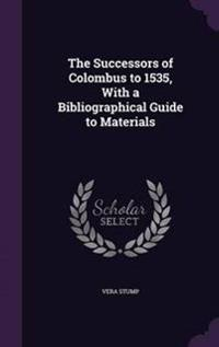 The Successors of Colombus to 1535, with a Bibliographical Guide to Materials