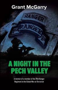 A Night in the Pech Valley: A Memoir of a Member of the 75th Ranger Regiment in the Global War on Terrorism