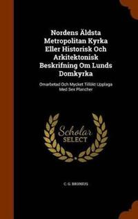 Nordens Aldsta Metropolitan Kyrka Eller Historisk Och Arkitektonisk Beskrifning Om Lunds Domkyrka