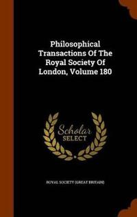 Philosophical Transactions of the Royal Society of London, Volume 180