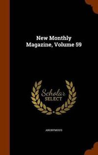 New Monthly Magazine, Volume 59
