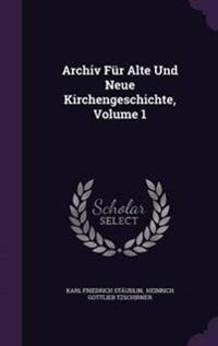 Archiv Fur Alte Und Neue Kirchengeschichte, Volume 1