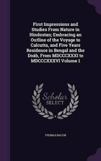 First Impressions and Studies from Nature in Hindostan; Embracing an Outline of the Voyage to Calcutta, and Five Years Residence in Bengal and the Doab, from MDCCCXXXI to MDCCCXXXVI Volume 1