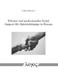 Privater Und Professioneller Social Support Fur Opioidabhangige in Europa: With a Little Help from My Abstinent Friends