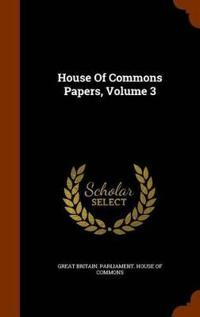 House of Commons Papers, Volume 3