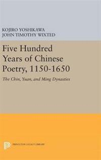 Five Hundred Years of Chinese Poetry 1150-1650