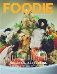 Foodie, a Taste of Everything: Recipes for the Single, Independent, Non Cooking-Skill Having Foodie