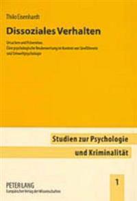 Dissoziales Verhalten: Ursachen Und Praevention. Eine Psychologische Neubewertung Im Kontext Von Stretheorie Und Umweltpsychologie