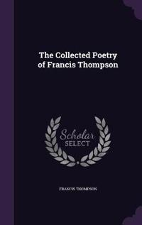 The Collected Poetry of Francis Thompson