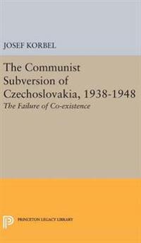 The Communist Subversion of Czechoslovakia 1938-1948