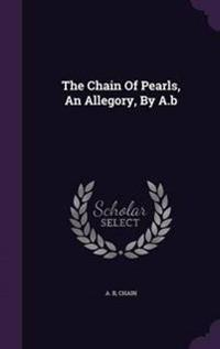 The Chain of Pearls, an Allegory, by A.B