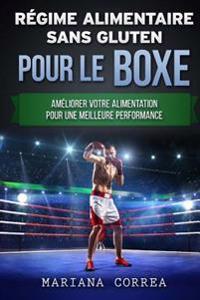 Regime Alimentaire Sans Gluten Pour Le Boxe: Ameliorer Votre Alimentation Pour Une Meilleure Performance
