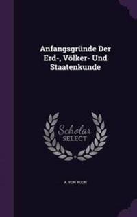 Anfangsgrunde Der Erd-, Volker- Und Staatenkunde