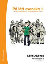 På lätt svenska 1 - för förberedelseklass, språkintroduktion och sfi