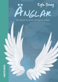 Änglar : lär dig att se, höra och känna änglar
