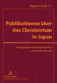 Publikationen Ueber Das Christentum in Japan: Veroeffentlichungen in Europaeischen Sprachen