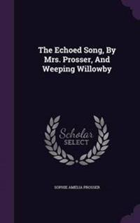 The Echoed Song, by Mrs. Prosser, and Weeping Willowby