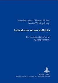 Individuum Versus Kollektiv: Der Kommunitarismus ALS «zauberformel»?