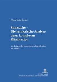 Sinnsuche - Die Semiotische Analyse Eines Komplexen Ritualtextes: Am Beispiel Der Ostdeutschen Jugendweihe Nach 1989