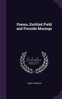 Poems, Entitled Field and Fireside Musings